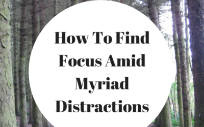 How To Find Focus Amid Myriad Distractions