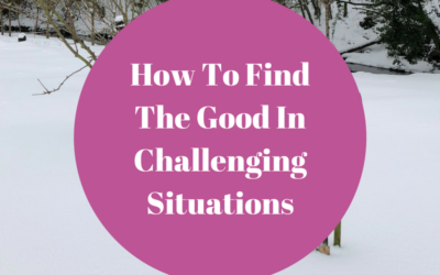 How To Find The Good In Challenging Situations