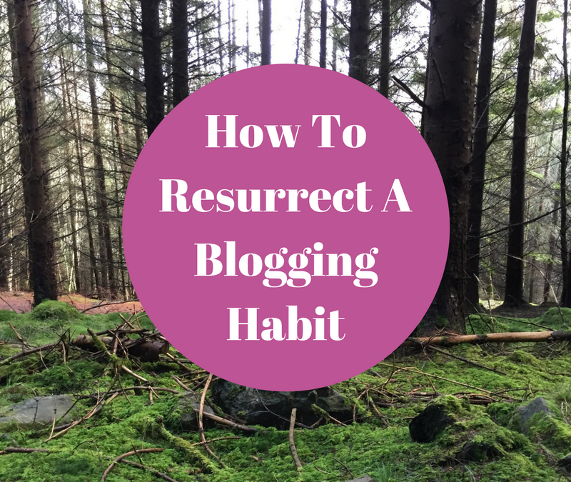 How To Resurrect A Blogging Habit