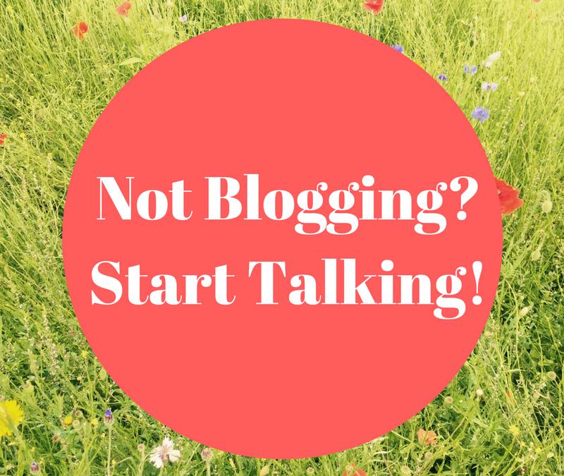 If You're Not Blogging, Start Talking