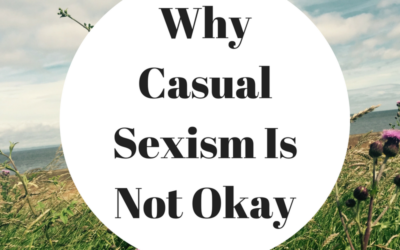 Why Casual Sexism Is Not Okay