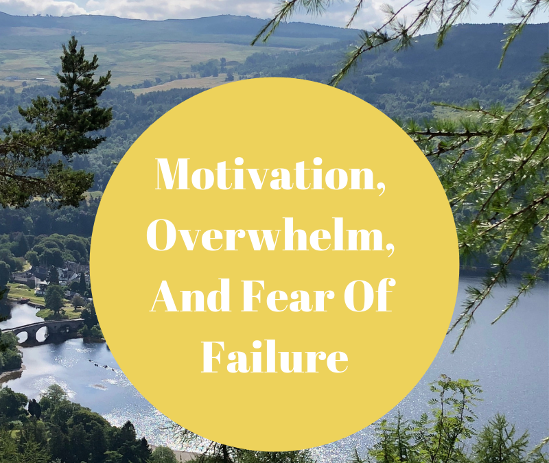 Motivation, Overwhelm, And Fear Of Failure